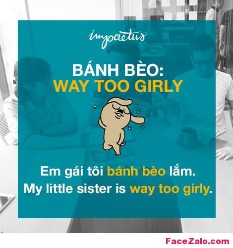 - Bánh bèo: Way to girl - Em gái tôi bánh bèo lắm: My little sister is way too girly