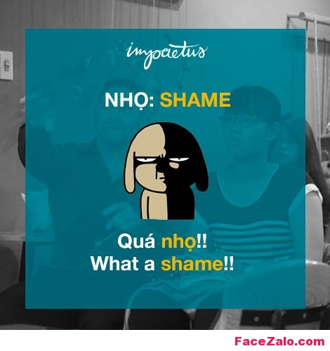 - Nhọ: Shame -Qúa nhọ!: What a shame!